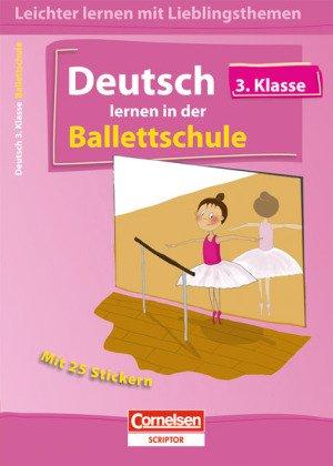 Leichter lernen mit Lieblingsthemen: 3. Schuljahr - Deutsch lernen in der Ballettschule: Übungsbuch mit Lösungen und 25 Stickern