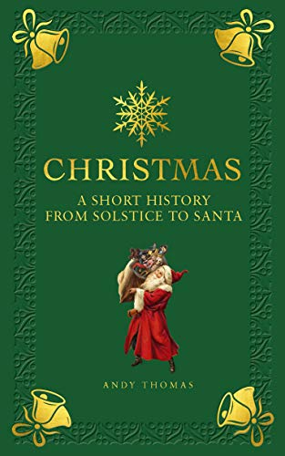 Christmas: A short history from solstice to santa (Of Christmas Traditions Legends)