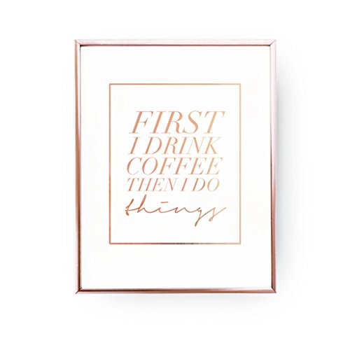First I Drink Coffee Print, Rose Gold Print, Kitchen Poster, Inspirational Poster, Bedroom Decor,