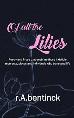 of-all-the-lilies-poetry-and-prose-that-enshrine-those-indelible-moments-places-and-individuals-who-