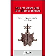 PERFIL DEL AGRESOR SEXUAL EN LA TÉCNICA DE RORSCHACH: Perfil psicológico de las personas que cometen el delito de abuso sexual. (English Edition)