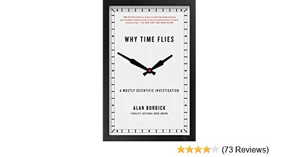 Why Time Flies: A Mostly Scientific Investigation See more Reprint Edition