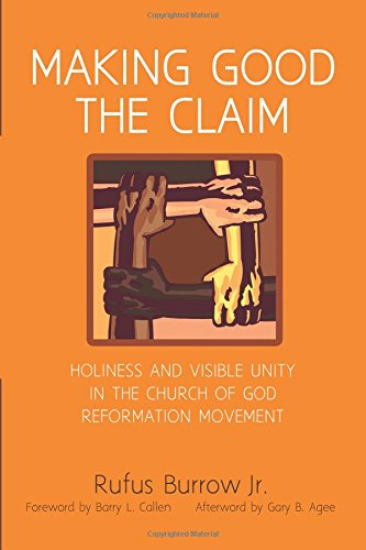 Making Good the Claim: Holiness and Visible Unity in the Church of God Reformation Movement (Unity In The Church)