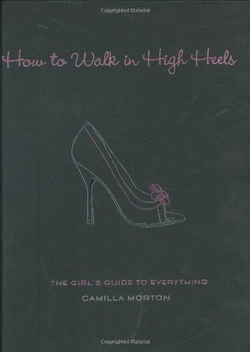 How to Walk in High Heels: The Girl's Guide to Everything (Best High Heels To Walk In)
