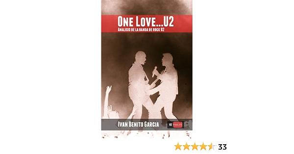 One Love… U2: Análisis de la banda de música rock U2 eBook: Garcia, Ivan Benito: Amazon.es: Tienda Kindle