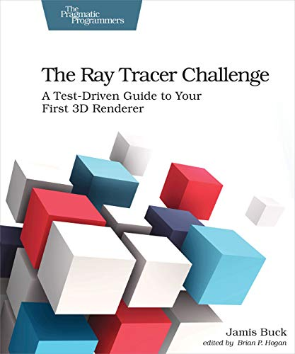 The Ray Tracer Challenge: A Test-Driven Guide to Your First 3D Renderer