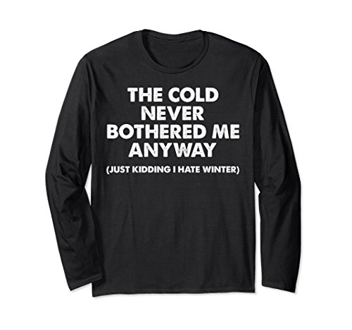 Unisex The Cold Never Bothered Me Anyway Long Sleeve T-Shirt Medium Black - Anyway Long Sleeve T-shirt