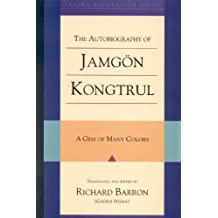 The Autobiography Of Jamgon Kongtrul: A Gem Of Many Colors: A Gem of Many Colours