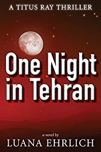 One Night In Tehran: A Titus Ray Thriller by Luana Ehrlich ebook deal