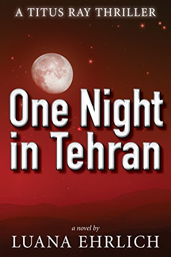 Book: One Night in Tehran - A Titus Ray Thriller by Luana Ehrlich