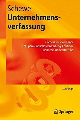 Unternehmensverfassung: Corporate Governance im Spannungsfeld von Leitung, Kontrolle und Interessenvertretung (Springer-Lehrbuch) (German Edition)
