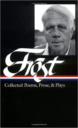 Robert Frost: Collected Poems, Prose, and Plays (Library of America): Robert Frost, Richard Poirier, Mark Richardson: 9781883011062: Amazon.com: Books