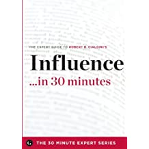 Influence in 30 Minutes - The Expert Guide to Robert B. Cialdini's Critically Acclaimed Book