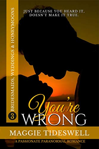 Book: You're Wrong - A Passionate Paranormal Romance (Bridesmaids, Weddings & Honeymoons Book 3) by Maggie Tideswell