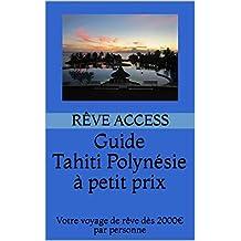 Guide Tahiti Polynésie à petit prix: Votre voyage de rêve dès 2000€ par personne (French Edition)
