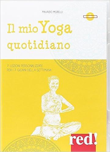 Il mio yoga quotidiano. 7 lezioni personalizzate per i 7