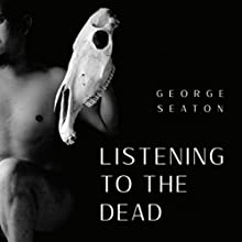 Listening to the Dead | Livre audio Auteur(s) : George Seaton Narrateur(s) : Jim Pelletier