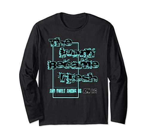 THE WORD BECAME FLESH AND DWELT AMONG US Long Sleeve T-Shirt
