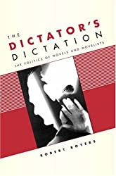 The Dictator's Dictation: The Politics of Novels and Novelists