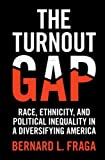 "Bernard Fraga, ""The Turnout Gap: Race, Ethnicity, and Political Inequality in a Diversifying America"" (Cambridge UP, 2018)"