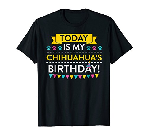 Today It's My Chihuahua Birthday T-shirt for Chihuahua Lover -
