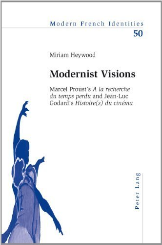 Modernist Visions: Marcel Proust's A la recherche du temps perdu and Jean-Luc Godard's Histoire(s) du cinéma (Modern French Identities) (English and English Edition) by Heywood, Miriam (2011) Paperback
