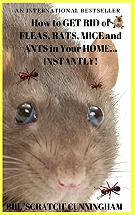 How To Get Rid Of Fleas Mice Rats And Ants In Your Home Instantly Kindle Edition By Cunningham Bill Scratch Crafts Hobbies Home Kindle Ebooks Amazon Com