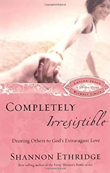 Completely Irresistible: Drawing Others to God's Extravagant Love (Loving Jesus Without Limits) 1400071151 Book Cover