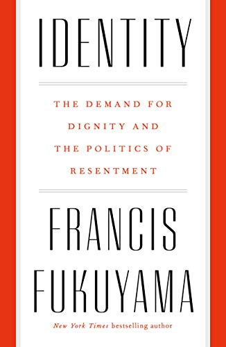 Book cover from Identity: The Demand for Dignity and the Politics of Resentment by Francis Fukuyama