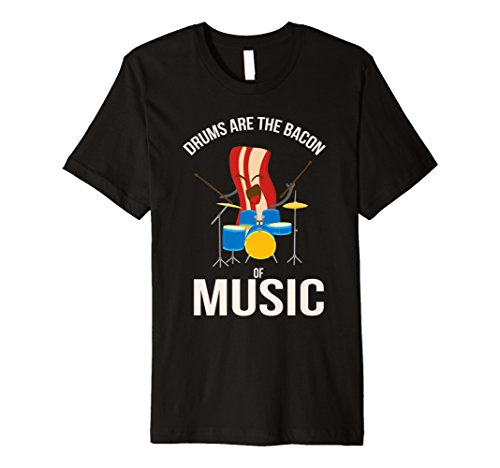 Drums Are The Bacon Of Music Shirt | Funny Musician Tee Gift