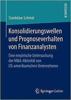 Konsolidierungswellen und Prognoseverhalten von Finanzanalysten: Eine empirische Untersuchung der M&A-Aktivität von US-amerikanischen Unternehmen