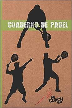 CUADERNO DE PÁDEL: LLEVA UN REGISTRO DETALLADO DE LOS ENTRENAMIENTOS Y DE LOS PARTIDOS (RESULTADOS, TÁCTICAS...) | INCLUYE CALENDARIO ANUAL Y ... | REGALO IDEAL PARA ENTRENADORES O JUGADORES.