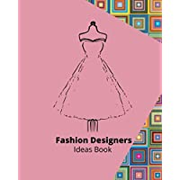 Fashion Designers: Ideas Book - Sketchbook with figure templates for designing, styling and tailoring for women and girls.