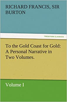Book To the Gold Coast for Gold A Personal Narrative in Two Volumes.-Volume I (TREDITION CLASSICS)