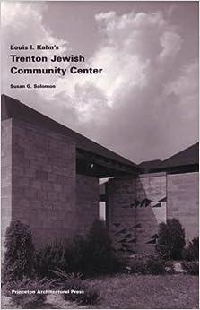 Louis I. Kahn's Trenton Jewish Community Center: Building Studies 6