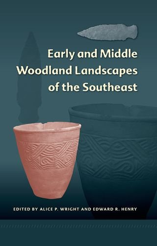 Early and Middle Woodland Landscapes of the Southeast (Florida Museum of Natural History: Ripley P. Bullen Series)
