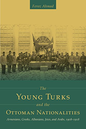 The Young Turks and the Ottoman Nationalities: Armenians, Greeks, Albanians, Jews, and Arabs, 1908–1918 (Utah Series in Middle East Studies)
