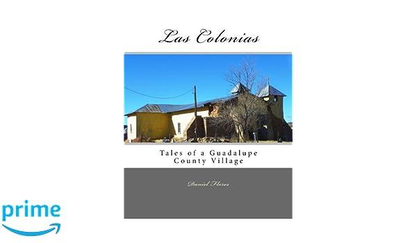 Las Colonias: Tales of a Guadalupe County Village: Amazon.es: Daniel B. Flores: Libros en idiomas extranjeros