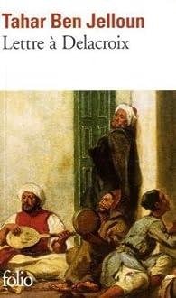 Lettre à Delacroix par Tahar Ben Jelloun