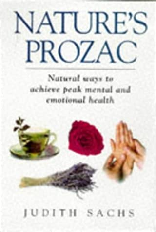 Nature's Prozac: Natural Ways to Achieve Peak Mental and Emotional Health by Judith Sachs (1998-02-02)