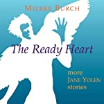 The Ready Heart: More Jane Yolen Stories | Milbre Burch,Jane Yolen