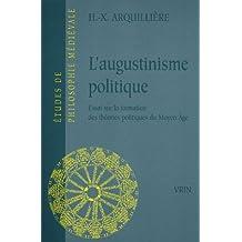 L'Augustinisme Politique: Essai Sur La Formation Des Theories Politiques Du Moyen Age