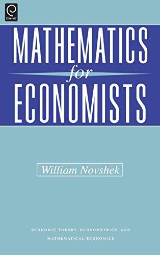 Mathematics for Economists (Economic Theory, Econometrics, and Mathematical Economics) (Economic Theory, Econometrics, a