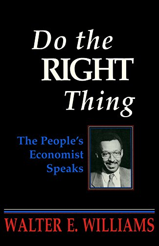 Do the Right Thing: The People's Economist Speaks (Hoover Institution Press Publication) (Walter Williams The Historical Origin Of Christianity)
