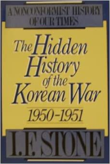 The Hidden History of the Korean War, 1950-1951: A Nonconformist History of Our Times