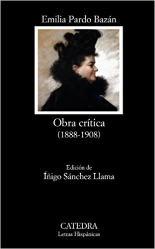 Obra critica (1888-1908) / Critical Work (1888-1908) (Letras Hispanicas / Hispanic Writings) by Emilia Pardo Bazan (2010-06-30)