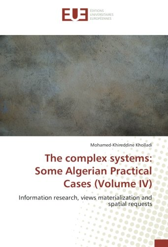 Download The complex systems: Some Algerian Practical Cases (Volume IV): Information research, views materialization and spatial requests pdf