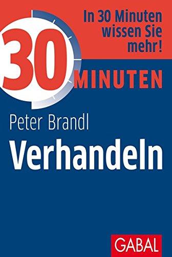 30 Minuten Verhandeln Taschenbuch – 26. März 2012 Peter Brandl GABAL 3869363533 Briefe