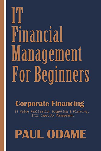 IT Financial Management For Beginners: Corporate Financing,  IT Value Realization, Budgeting & Planning,  ITIL Capacity Management