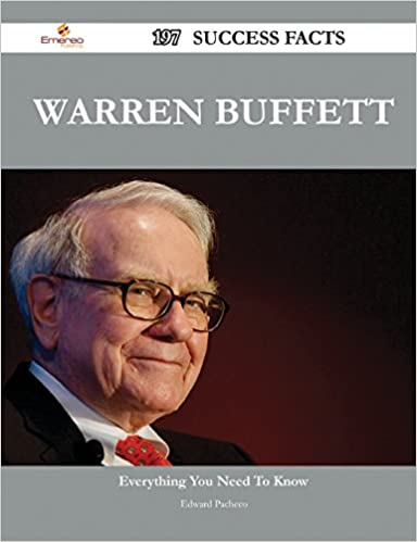Warren Buffett 197 Success Facts - Everything You Need to Know about Warren Buffett